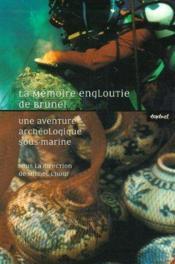 La mémoire engloutie de Bruneï ; une aventure archéologique sous-marine - Couverture - Format classique