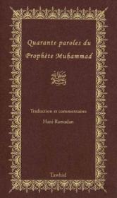 Quarante paroles du prophete ; traduction et commentaire de 40 hadith - Couverture - Format classique