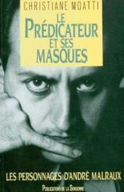 Le prédicateur et ses masques ; les personnages d'André Malraux - Couverture - Format classique