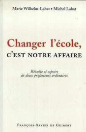 Changer l'ecole, c'est notre affaire ! revolte et espoirs de deux professeurs ordinaires - Couverture - Format classique