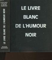 Le Livre Blanc De L Humour Noir Lacroix Jean Paul Chrestien Michel Acheter Occasion 1967