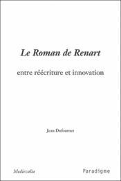 Le roman de Renart ; entre réécriture et innovation - Couverture - Format classique