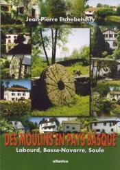 Des moulins en Pays basques ; Labourd, Basse-Navarre, Soule - Couverture - Format classique