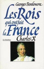 Les rois qui ont fait la France ; les Bourbons ; Charles X - Couverture - Format classique