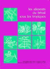 Aliments du betail sous les tropiques ; donnees sommaires et valeurs nutritives ; production et sante animales n.12 - Couverture - Format classique
