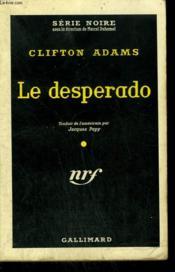 Le Desperado. ( The Desperado ). Collection : Serie Noire N° 529 - Couverture - Format classique