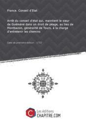 Arrêt du conseil d'état qui, maintient le sieur de Guéméné dans un droit de péage, au lieu de Montbazon, généralité de Tours, à la charge d'entretenir les chemins [Edition de 1752] - Couverture - Format classique
