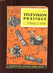 Television Pratique. Tome 1. Standards Et Schemas. Analyse Des Circuits. Realisation Et Mise Au Point Des Televiseurs - Couverture - Format classique
