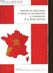 Repertoire Des Bibliotheques Et Services De Documentation Et D'Information De La Region Aquitaine - Couverture - Format classique
