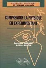 Comprendre La Physique En Experimentant Capes De Physique Chimie Et Physique Appliquee - Intérieur - Format classique