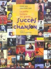 La Petite Histoire Des Grands Succès De La Chanson - Couverture - Format classique