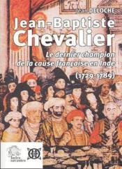 Jean-Baptiste Chevalier 1729-1789 ; le dernier champion de la cause française en Inde - Couverture - Format classique