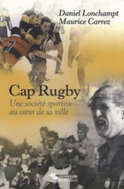 Cap Rugby ; une société sportive au coeur de sa ville - Couverture - Format classique