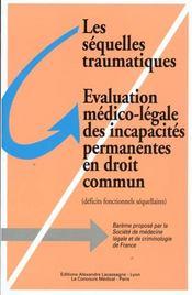 Les sequelles traumatiques, evaluation medico-legale des incapacites permanentes - Intérieur - Format classique