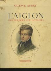 L'Aiglon. Des Tuileries Aux Invalides. - Couverture - Format classique