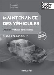 Maintenance des véhicules ; 2de bac pro ; option A, voitures particulières ; guide pédagogique - Couverture - Format classique