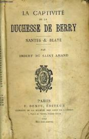 La Captivite De La Duchesse De Berry - Nantes & Blaye. - Couverture - Format classique