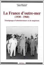 La France d'Outre-Mer (1930-1960) ; témoignages d'administrateurs et de magistrats - Couverture - Format classique