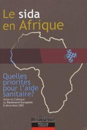 Le sida en Afrique ; quelles priorités pour l'aide sanitaire ? actes du colloque au parlement européen - Couverture - Format classique
