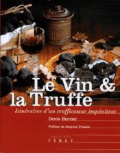 Le vin et la truffe ; itinéraires d'un trufficoteur impénitent - Couverture - Format classique