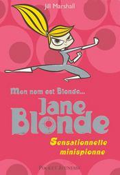 Jane Blonde t.1 ; mon nom est Blonde...sensationnelle minispionne - Couverture - Format classique