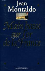 Main basse sur l'or de la france - Couverture - Format classique