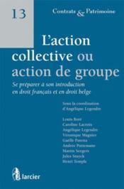 L'action collective ou action de groupe : se préparer à son introduction en droit français et en droit belge - Couverture - Format classique