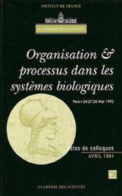 Organisation Et Processus Dans Les Systemes Biologiques (Colloque De L'Academie Des Sciences) - Couverture - Format classique