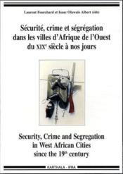 Sécurite, crime et ségrégation dans les villes d'Afrique de l'ouest du XIXe siècle à nos jours - Couverture - Format classique