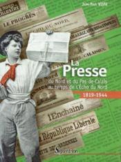 La presse du nord et du pas-de-calais au temps de l'echo du nord (1819-1944) - Couverture - Format classique