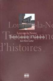 Louvain La Neuve - Trente Annees D'Histoires - Couverture - Format classique