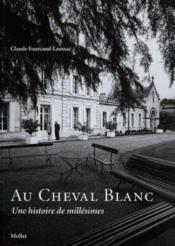 Cheval Blanc : Hist. De Millesimes - Couverture - Format classique