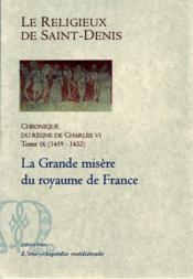 Chronique du règne de Charles VI t.9 (1419-1422) ; la Grande misère du royaume de France - Couverture - Format classique