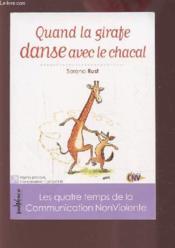 Quand la girafe danse avec le chacal ; les quatre temps de la communication non violente - Couverture - Format classique