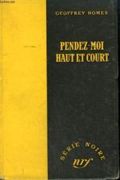 Pendez-Moi Haut Et Court. ( Build My Gallows High). Collection : Serie Noire Sans Jaquette N° 44 - Couverture - Format classique