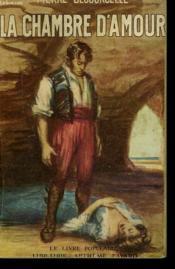 La Chambre D'Amour. Collection Le Livre Populaire N° 13. - Couverture - Format classique