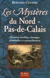 Les mystères du Nord-pas-de-Calais ; histoires insolites, étranges, criminelles et extraordinaires - Couverture - Format classique