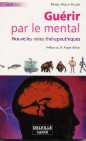 Guérir par le mental ; nouvelles voies thérapeutiques - Couverture - Format classique