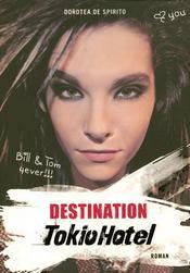 Destination Tokio Hotel ; Bill & Tom 4 ever !!! - Couverture - Format classique