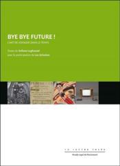 Bye bye future ! - l art de voyager dans le temps - Couverture - Format classique
