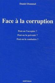 Face à la corruption ; peut-on l'accepter ? peut-on la prévenir ? peut-on la combattre ? - Couverture - Format classique