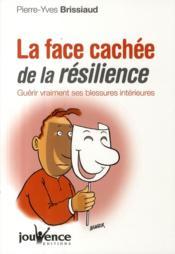 La face cachée de la résilience ; guérir vraiment ses blessures intérieures - Couverture - Format classique