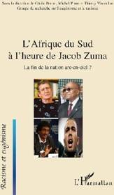 L'Afrique du sud à l'heure de Jacob Zuma ; la fin de la nation arc en ciel ? - Couverture - Format classique