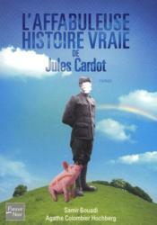 L'affabuleuse histoire vraie de Jules Cardot - Couverture - Format classique