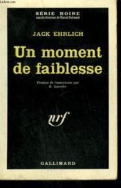 Un Moment De Faiblesse. ( Parole ). Collection : Serie Noire N° 688 - Couverture - Format classique