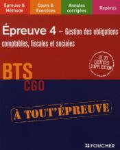 Epreuves 4 ; Gestion Des Obligations Comptables Fiscales Et Sociales ; Bts Cgo - Couverture - Format classique