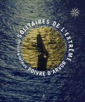 Solitaires de l'extrême ; navigateurs fous d'océans et autres héros autour du monde - Intérieur - Format classique