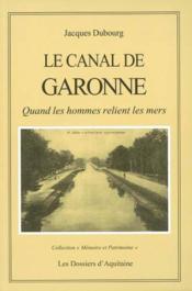 Le canal de Garonne ; quand les hommes relient les mers - Couverture - Format classique