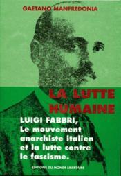 La Lutte Humaine: Luigi Fabbri, Le Mouvement Anarchiste Italien Et La Lutte Contre Le Fascisme - Couverture - Format classique