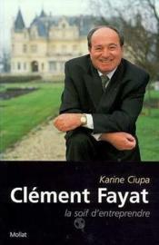 Clement Fayat : La Soif D'Entreprendre - Couverture - Format classique
